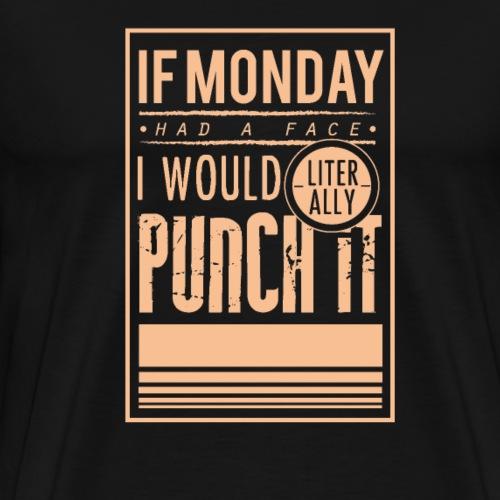 Wenn Montag ein Gesicht hätte, würde ich ihn boxen - Männer Premium T-Shirt