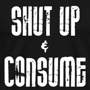 SHUT up and CONSUME - Men's Premium T-Shirt