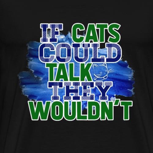 Wenn Katzen sprechen könnten, würden sie es nicht - Männer Premium T-Shirt
