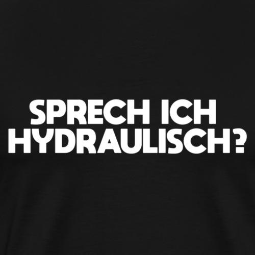 Sprech ich hydraulisch? - Männer Premium T-Shirt