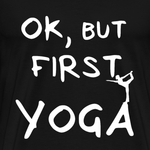 But first yoga fitness sport - Männer Premium T-Shirt