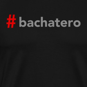 #Bachatero to Dance Shirts - T-shirt Premium Homme