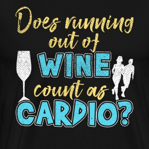 Does Running Out Of WINE Count As CARDIO? - Männer Premium T-Shirt
