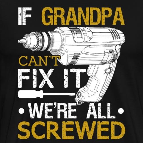 If Grandpa Can't Fix It We're All Screwed - Männer Premium T-Shirt