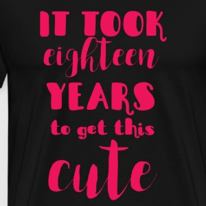 18th birthday: It Took Eighteen Years To Get This - Men's Premium T-Shirt