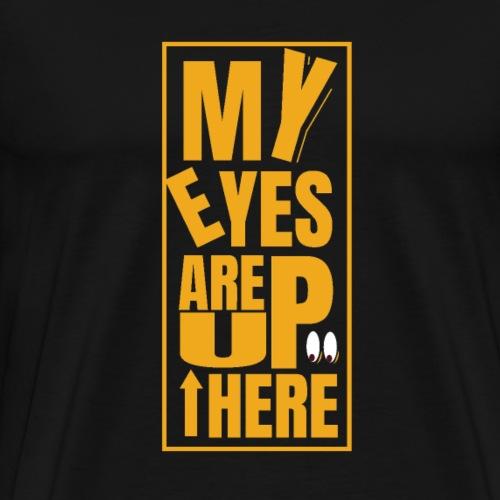 Da oben sind meine Augen - Männer Premium T-Shirt