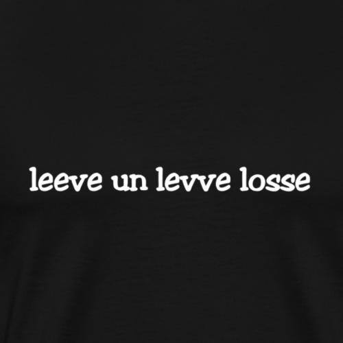 Leeve in Levve losse - Männer Premium T-Shirt