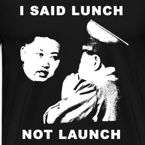 Kim Jong-Un wants Lunch not Launch - Männer Premium T-Shirt