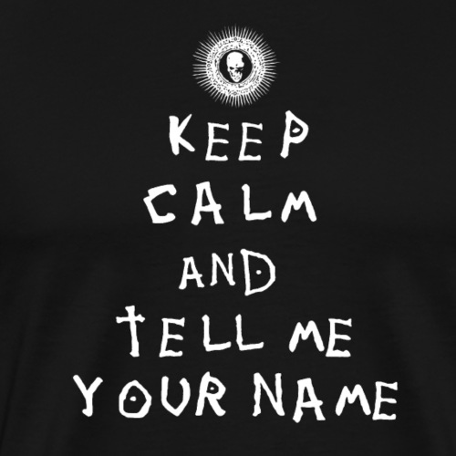 Keep Calm and tell me your name - Männer Premium T-Shirt