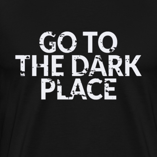 Go to the Dark Place - Motivation Fitness - Männer Premium T-Shirt