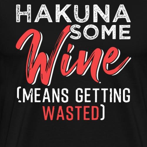HAKUNA SOME WINE - Männer Premium T-Shirt