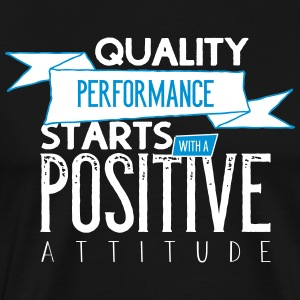 Quality performance with a postive attitude - Men's Premium T-Shirt