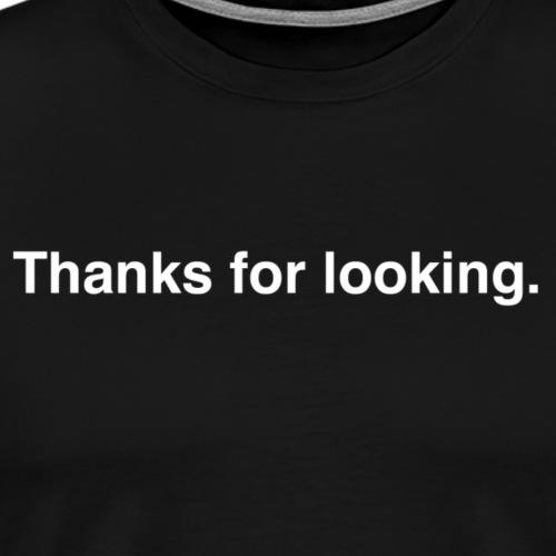 Thanks For Looking - Men's Premium T-Shirt