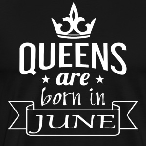 Queens are born in June - Men's Premium T-Shirt