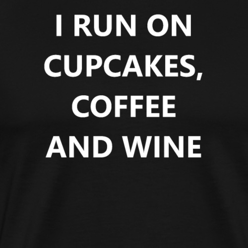 i run on cupcakes coffee and wine - Männer Premium T-Shirt