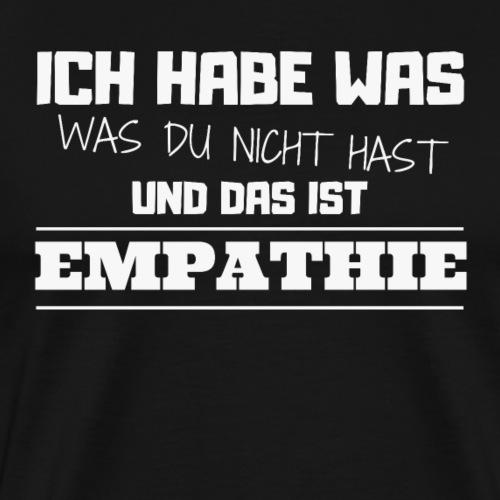 Ich habe was was du nicht hast - das ist Empathie - Männer Premium T-Shirt