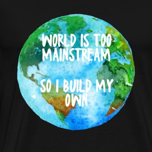 Hipster: World is too mainstream so i build my own - Men's Premium T-Shirt