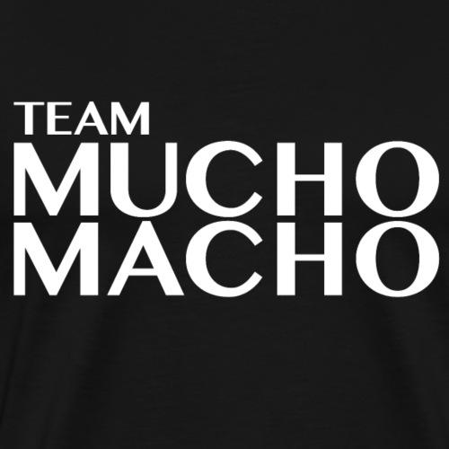 Team Shirt Team Mucho Macho - Männer Premium T-Shirt