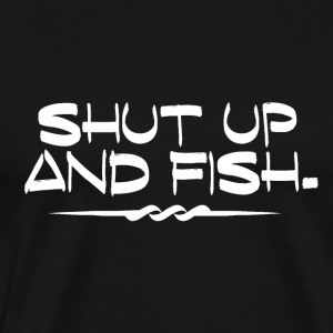 Shut Up and Fish - Fishing Addiction - Männer Premium T-Shirt