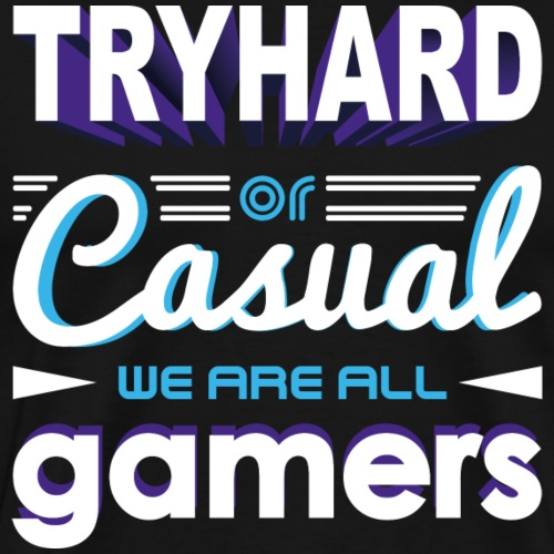 Tryhard or Casual - We Are All Gamers - Männer Premium T-Shirt