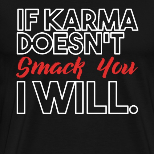 IF KARMA DOESN'T SMACK YOU I WILL - Männer Premium T-Shirt