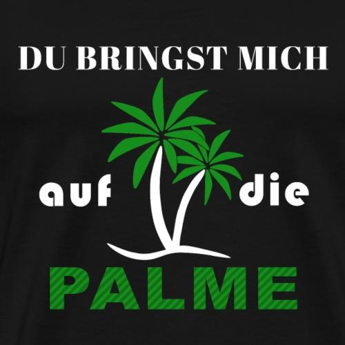 Du bringst mich auf die Palme - Männer Premium T-Shirt