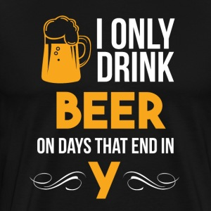 I Only Drink On Days That End In Y - Men's Premium T-Shirt