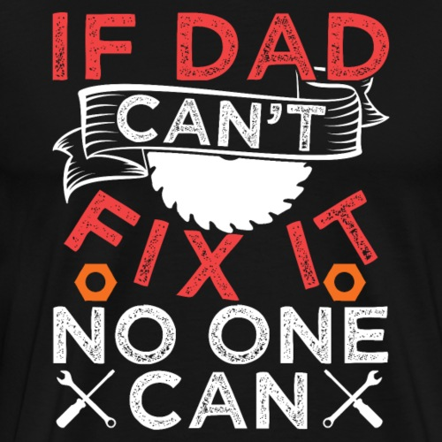If Dad Can't Fix It No One Can - Männer Premium T-Shirt