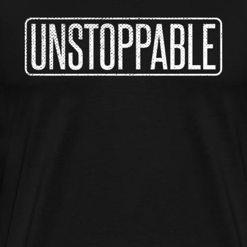 UNSTOPPABLE - Unaufhaltbar - Männer Premium T-Shirt
