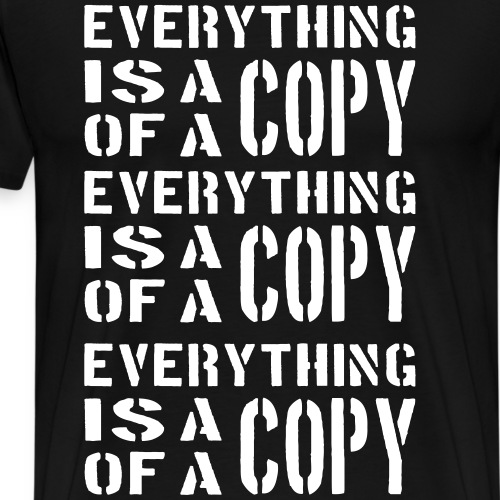 everything is a copy of a copy white - Männer Premium T-Shirt