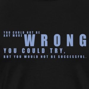 2016 - mogosop - you could not be any more wrong - Mannen Premium T-shirt