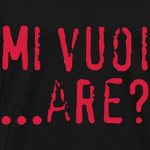 Mi vuoi ...are? - Maglietta Premium da uomo