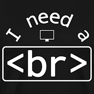 Break - I need a - Men's Premium T-Shirt