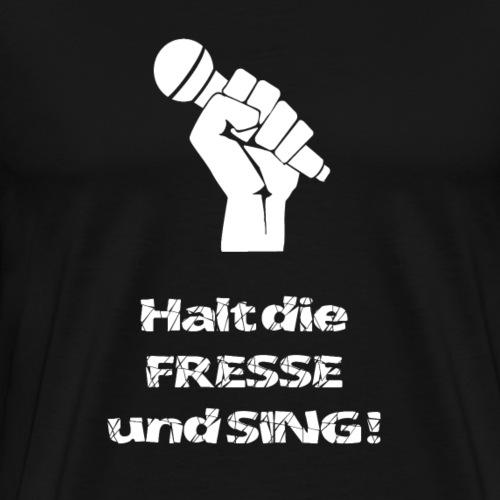 Halt die Fresse und sing ! (white) - Männer Premium T-Shirt