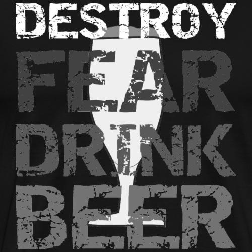 Zerstöre die Angst, trink Bier - Männer Premium T-Shirt