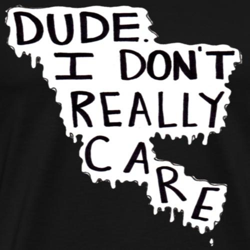 Dude I Don't Really Care Range - Men's Premium T-Shirt