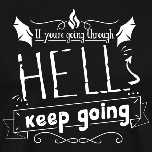 If you're going through hell keep going - Men's Premium T-Shirt