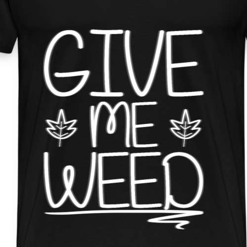 GIVE ME WEED!: Version 2 - Männer Premium T-Shirt
