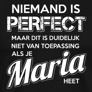 Niemand is perfect. Persoonlijk cadeau Maria. - Mannen Premium T-shirt