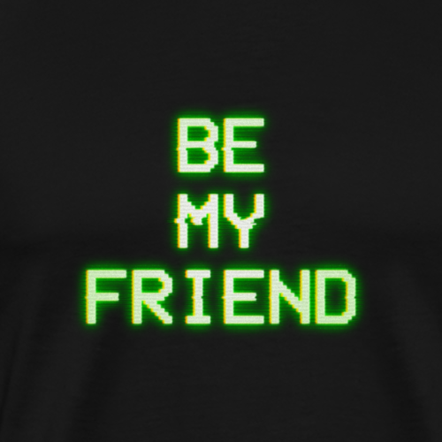BE MY FRIEND - Mannen Premium T-shirt