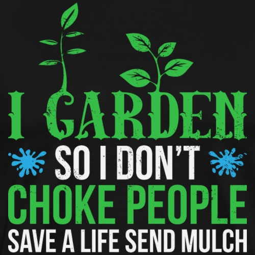 Funny Garden So I Don't Choke People Gardening - Männer Premium T-Shirt