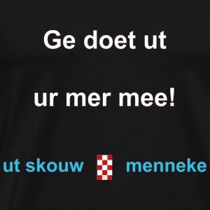 Ge doet ut ur mehr mee w - Mannen Premium T-shirt