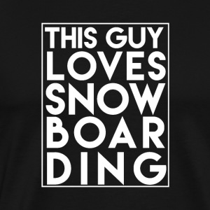 This Guy Loves Snowboarding - Boarder Power! - Men's Premium T-Shirt