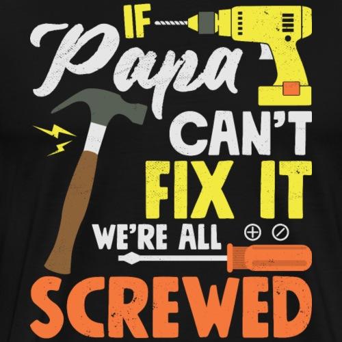 If Papa Can't Fix we re all screwed - Männer Premium T-Shirt