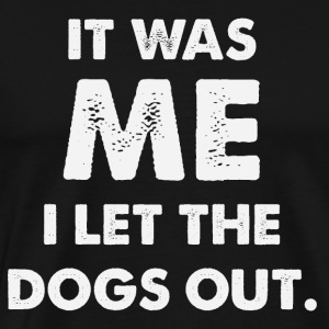I am the one who lets the dogs loose - Men's Premium T-Shirt