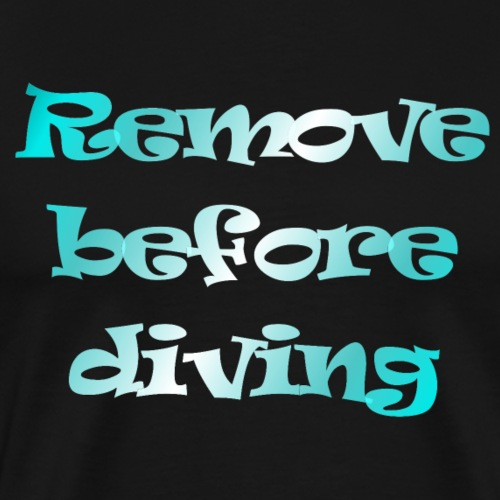 remove before diving - Mannen Premium T-shirt