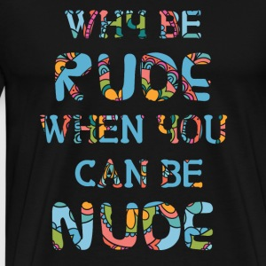 Hippie / Hippies: Why Be Rude When You Can Be Nude - Männer Premium T-Shirt