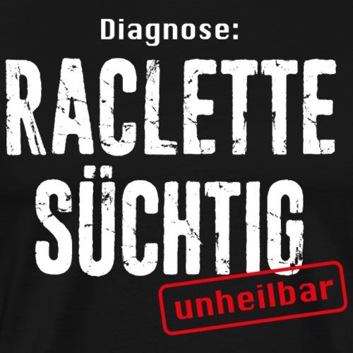 DIAGNOSE RACLETTE SÜCHTIG – UNHEILBAR - Männer Premium T-Shirt