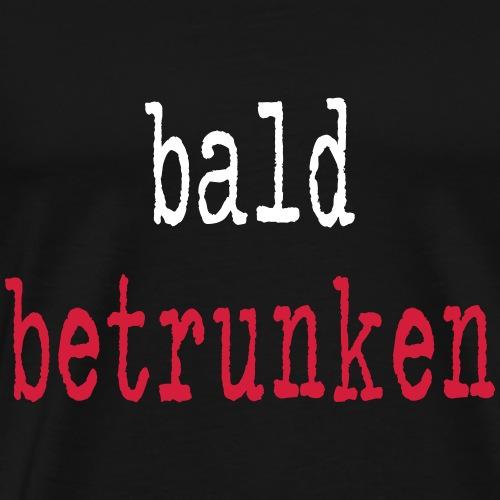bald betrunken Party - Männer Premium T-Shirt