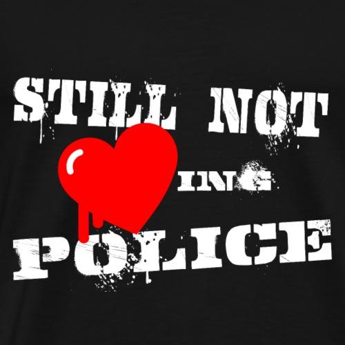 Still not loving Police - dunkel - Männer Premium T-Shirt